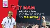 Chung kết lượt đi AFF Cup 2018, Malaysia - Việt Nam: Cuộc chiến không khoan nhượng