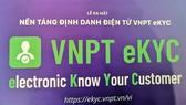 Ra mắt nền tảng định danh điện tử VNPT eKYC  
