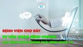 Bệnh viện Chợ Rẫy tư vấn, khám bệnh online cho bệnh nhân không mắc Covid-19