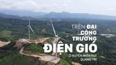Trên đại công trường điện gió ở huyện miền núi Quảng Trị