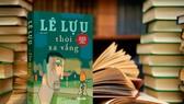 Hai tác phẩm nổi tiếng của nhà văn Lê Lựu trở lại với diện mạo mới