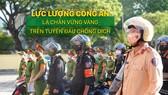 Lực lượng công an - Lá chắn vững vàng trên tuyến đầu chống dịch