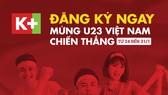 Cổ vũ U23 Việt Nam: K+ giảm giá 50% bộ thiết bị HD và tặng 1 tháng thuê bao