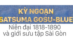 Kỳ ngoạn Satsuma (Gosu-Blue) niên đại 1818-1890  và giới sưu tập Sài Gòn