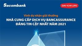 Sau 4 năm hợp tác, Dai-ichi Life VN và Sacombank luôn nỗ lực sáng tạo, đổi mới nhằm mang đến sự hài lòng cao nhất cho khách hàng