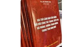 """Ra mắt sách """"Vai trò lãnh đạo của Đảng đối với công tác thanh, kiểm tra và phòng chống tham những trong tình hình mới"""""""