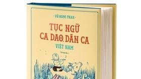 Tái bản tác phẩm Tục ngữ, ca dao, dân ca Việt Nam
