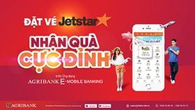 """Đặt vé máy bay Jetstar trên ứng dụng Agribank E-Mobile Banking nhận quà """"cực đỉnh"""""""