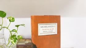 Sáu kiệt tác cuộc đời của nghệ sĩ thiên tài Michelangelo