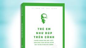 Ra mắt sách về tình cảm của Chủ tịch Hồ Chí Minh với thiếu nhi