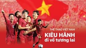 Thể thao Việt Nam - Kiêu hãnh đi về tương lai