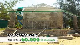 Độc đáo ngôi chùa được xây bằng 60.000 vỏ chai nhựa