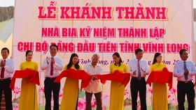 Khánh thành Nhà bia kỷ niệm thành lập Chi bộ Đảng đầu tiên tỉnh Vĩnh Long