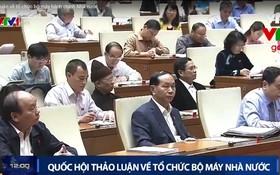 國會討論國家行政架構重組。(圖源:VTV視頻截圖)