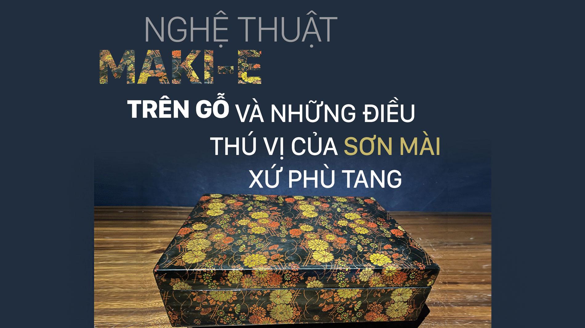 Nghệ thuật Maki-e trên gỗ và những điều thú vị của sơn mài  xứ Phù Tang