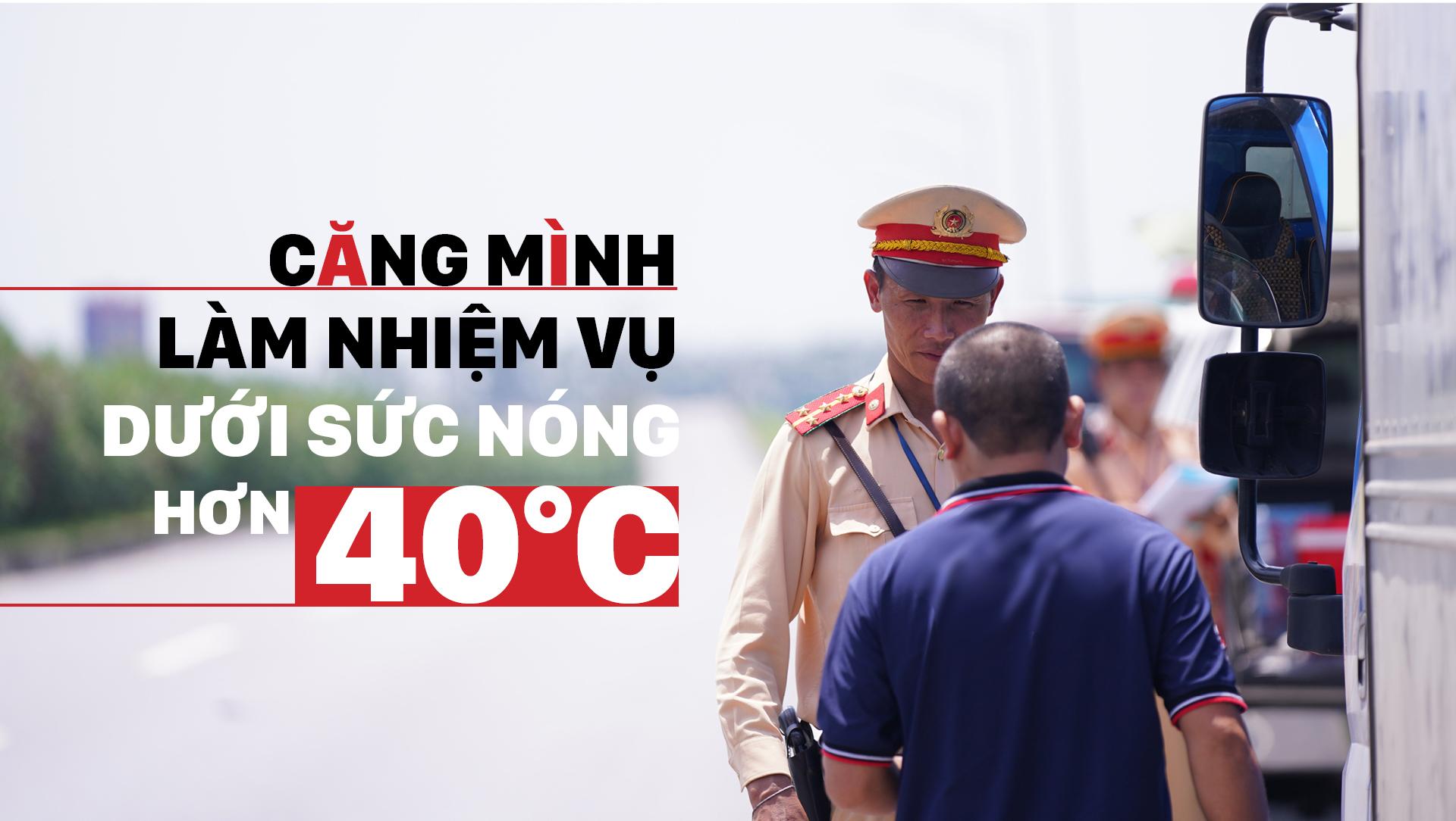 Căng mình làm nhiệm vụ dưới sức nóng hơn 40°C