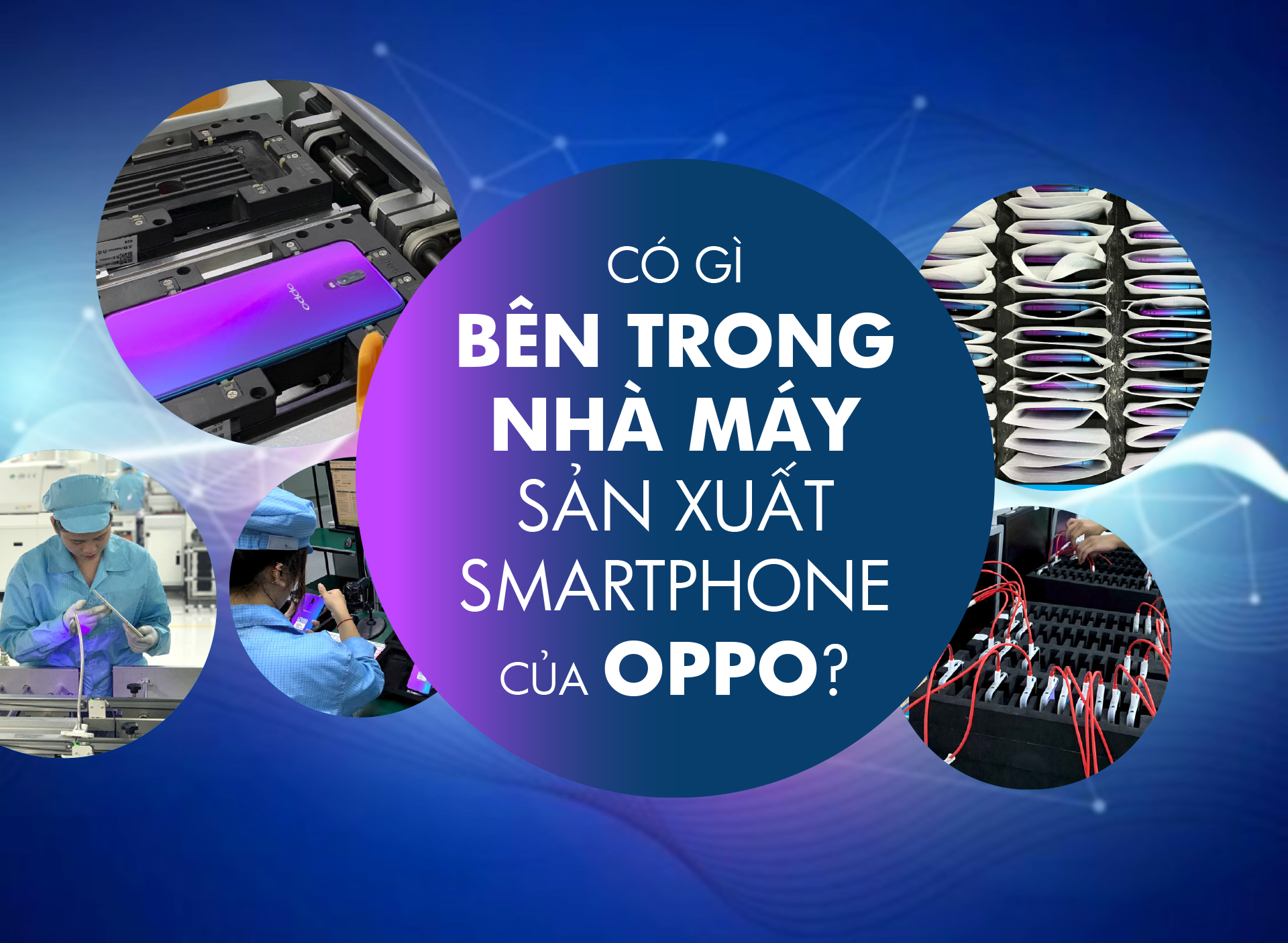 Có gì bên trong nhà máy sản xuất smartphone của OPPO?