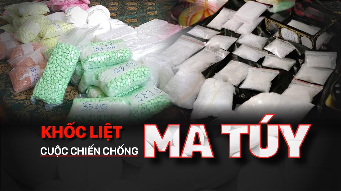 Khốc liệt cuộc chiến chống ma túy