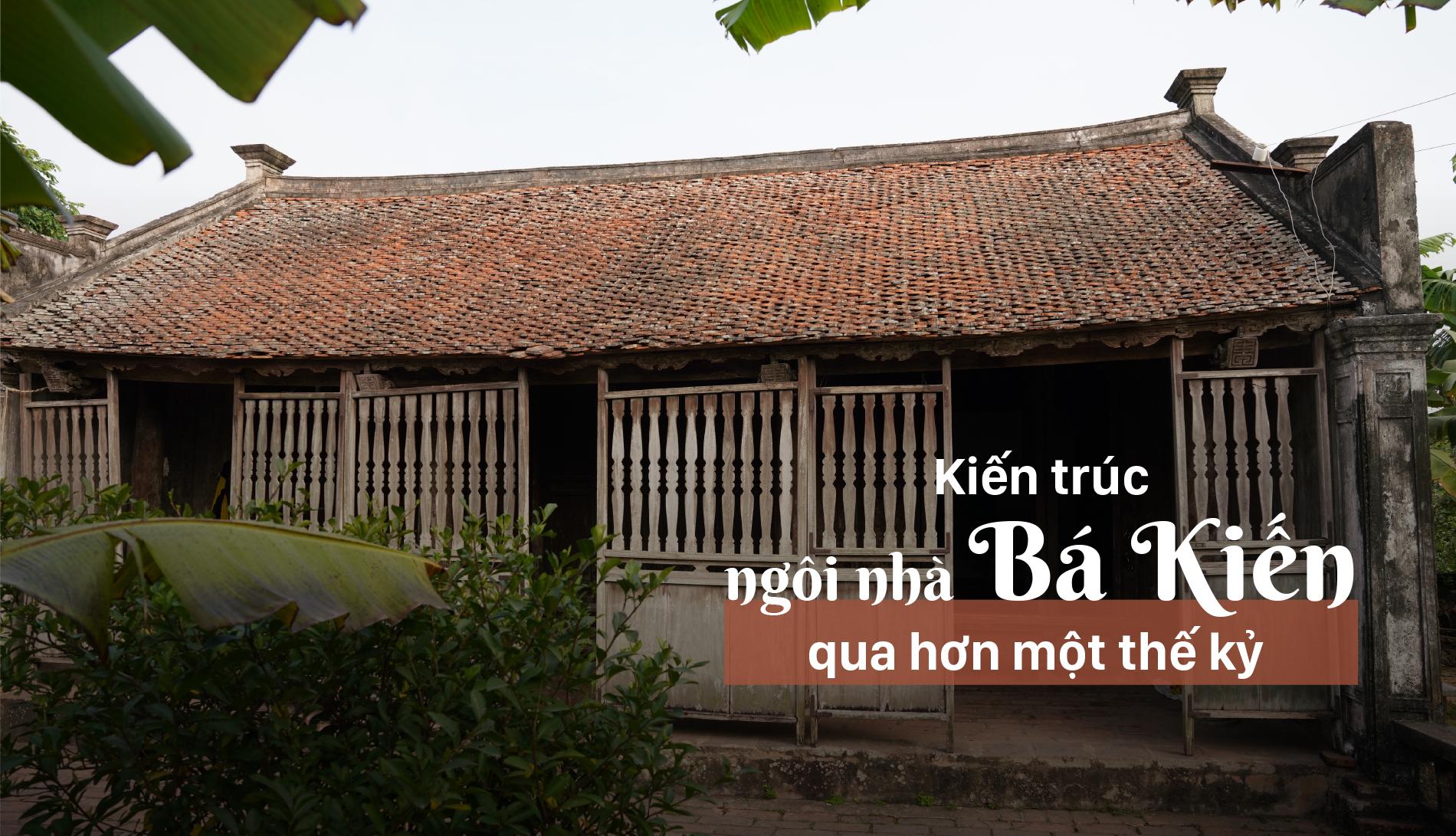 Kiến trúc ngôi nhà Bá Kiến qua hơn một thế kỷ