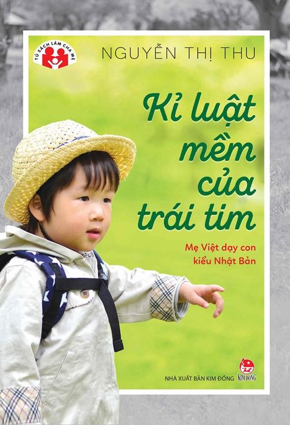 Kỉ luật mềm của trái tim -  Mẹ Việt dạy con kiểu Nhật Bản
