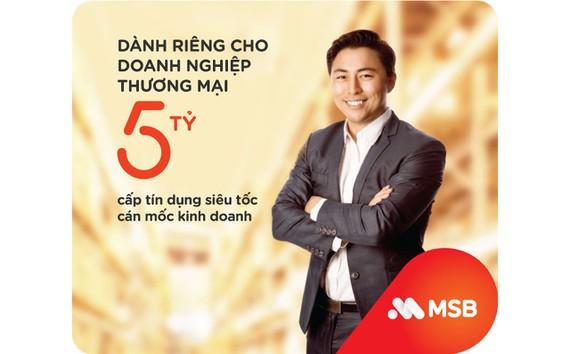MSB ra mắt gói tín dụng siêu tốc cho doanh nghiệp thương mại