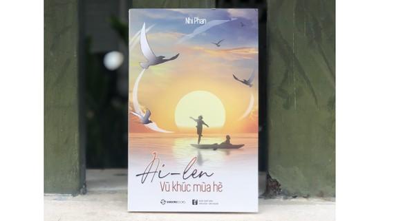 """Tiểu thuyết """"Ai-le - Vũ khúc mùa hè"""" là tác phẩm mới nhất của tác giả Nhi Phan, sau các tập du ký xuất bản từ trước đó"""