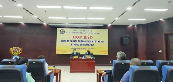 Sáng 29-6, Cục Thống kê Đà Nẵng tổ chức họp báo thông báo tình hình kinh tế - xã hội TP Đà Nẵng 6 tháng đầu năm 2021
